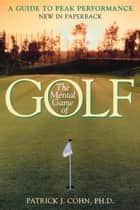 The Mental Game of Golf ebook by Patrick J. Cohn, PhD