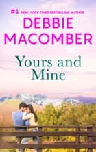 Yours and Mine eBook by Debbie Macomber