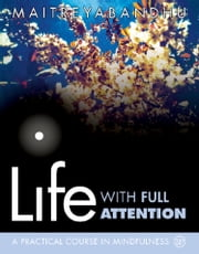 Life with Full Attention: A Practical Course in Mindfulness ebook by Maitreyabandhu