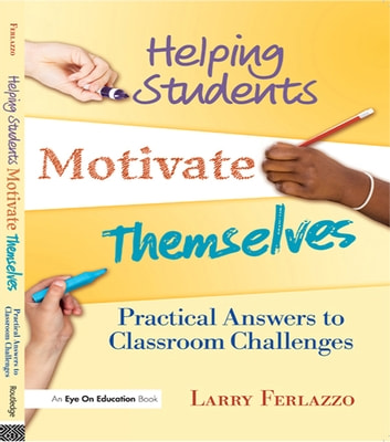 Helping Students Motivate Themselves - Practical Answers to Classroom Challenges ebook by Larry Ferlazzo