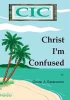 Christ I'm Confused ebook by Duane A. Rasmussen