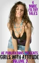 Girls With Attitude: Volume Two - 4 More Filthy Tales ebook by AE Publications