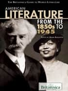 American Literature from the 1850s to 1945 ebook by Britannica Educational Publishing, Adam Augustyn