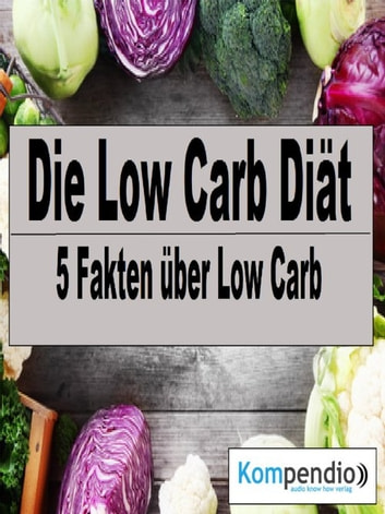 Die Low Carb Diät - 5 Fakten über Low Carb ebook by Alessandro Dallmann