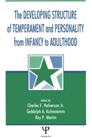The Developing Structure of Temperament and Personality From Infancy To Adulthood ebook by Charles F. Halverson, Jr.,Gedolph A. Kohnstamm,Roy P. Martin,Charles F. Halverson,Geldolph A. Kohnstamm