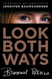 Look Both Ways - Bisexual Politics ebook by Jennifer Baumgardner