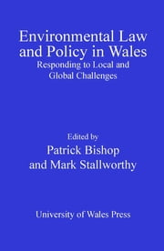 Environmental Law and Policy in Wales - Responding to Local and Global Challenges ebook by Patrick Bishop,Mark Stallworthy