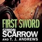 Arena: First Sword (Part Three of the Roman Arena Series) audiobook by Simon Scarrow, T. J. Andrews