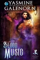 Blood Music - A Bewitching Bedlam Novella ebook by Yasmine Galenorn