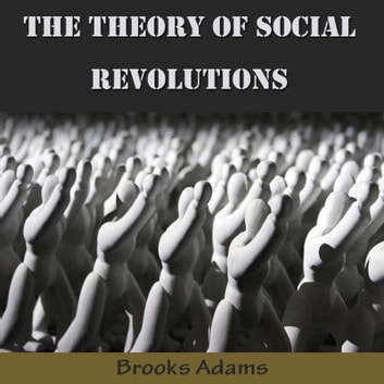 The Theory of Social Revolutions audiobook by Brooks Adams
