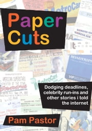 Paper Cuts - Dodging deadlines, celebrity run-ins and other stories i told the internet ebook by Pam Pastor