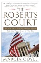 The Roberts Court - The Struggle for the Constitution ebook by Marcia Coyle