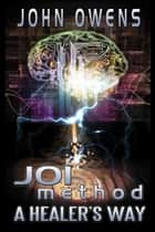 JOIMethod HYPNOSIS: A HEALER'S WAY ebook by John Owens