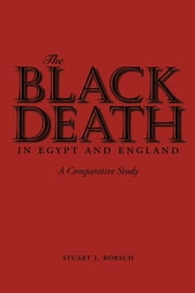 The Black Death in Egypt and England - A Comparative Study ebook by Stuart J. Borsch