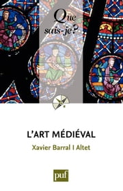 L'art médiéval - « Que sais-je ? » n° 2518 ebook by Xavier Barral I Altet