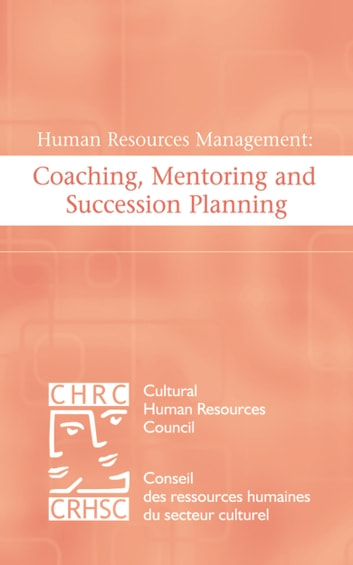 Human Resources Management: Coaching, Mentoring and Succession Planning ebook by Cultural Human Resources Council,Work In Culture