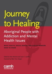Journey to Healing - Aboriginal People with Mental Health and Addiction Issues: What Health, Social Service and Justice Workers Need to Know ebook by Peter Menzies, BA, BSW, MSW, PhD,Lynn F. Lavallée, BA, MSC, PhD
