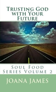 Trusting God With Your Future ebook by Joana James