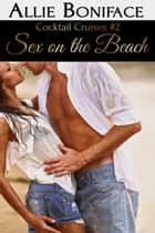 Sex on the Beach (Cocktail Cruise #2) ebook by Allie Boniface
