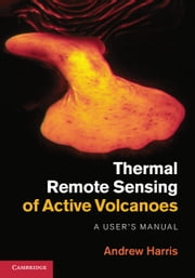 Thermal Remote Sensing of Active Volcanoes - A User's Manual ebook by Andrew Harris