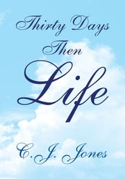 Thirty Days Then Life ebook by C.J. Jones