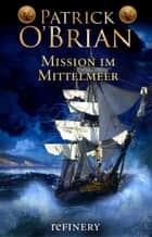 Mission im Mittelmeer - Roman ebook by Patrick O'Brian, Andrea Kann