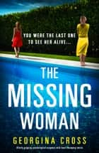 The Missing Woman - Utterly gripping psychological suspense with heart-thumping twists ebook by Georgina Cross