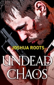Undead Chaos ebook by Joshua Roots