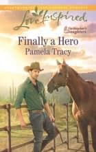 Finally a Hero (Mills & Boon Love Inspired) (The Rancher's Daughters, Book 1) ebook by Pamela Tracy