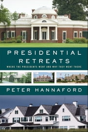 Presidential Retreats - Where the Presidents Went and Why They Went There ebook by Peter Hannaford