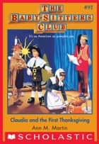 The Baby-Sitters Club #91: Claudia and the First Thanksgiving ebook by Ann M. Martin