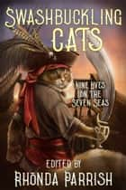 Swashbuckling Cats - Nine Lives on the Seven Seas ebook by Rhonda Parrish, Chadwick Ginther, Beth Cato,...