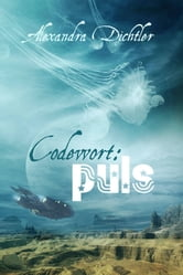 Codewort: Puls ebook by Alexandra Dichtler