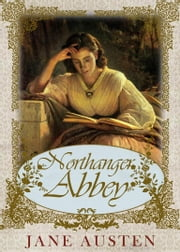 Northanger Abbey - [Special Illustrated Edition] [Annotated with Literary History And Criticism ] [Free Audio Links] ebook by Jane Austen