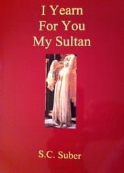 I Yearn For You My Sultan ebook by S. C. Suber