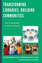 Transforming Libraries, Building Communities ebook by Julie Biando Edwards,Melissa S. Robinson,Kelley Rae Unger