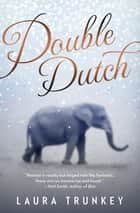 Double Dutch ebook by Laura Trunkey