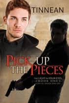 Pick Up the Pieces ebook by Tinnean