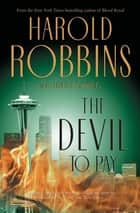 The Devil To Pay ebook by Harold Robbins,Junius Podrug