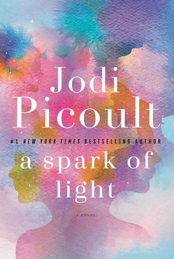A Spark of Light - A Novel ebook by Jodi Picoult