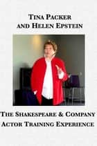 The Shakespeare & Company Actor Training Experience ebook by Tina Packer, Helen Epstein