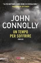 Un tempo per soffrire eBook by John Connolly, Tessa Bernardi