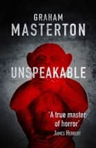 Unspeakable - dark horror from a true master ebook by Graham Masterton