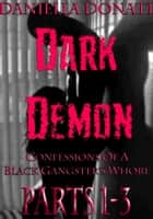 Dark Demon: Confessions Of A Black Gangster's Whore - Parts 1-3: Demon Seed, Demons Of The Night, Bride To Breed ebook by Daniella Donati