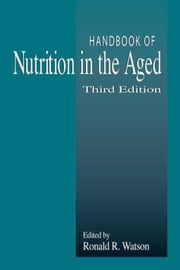 Handbook of Nutrition in the Aged, Third Edition ebook by Watson, Ronald Ross