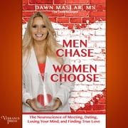 Men Chase, Women Choose - The Neuroscience of Meeting, Dating, Losing Your Mind, and Finding True Love sesli kitap by Dawn Maslar