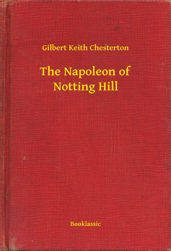 The Napoleon of Notting Hill ebook by Gilbert Keith Chesterton