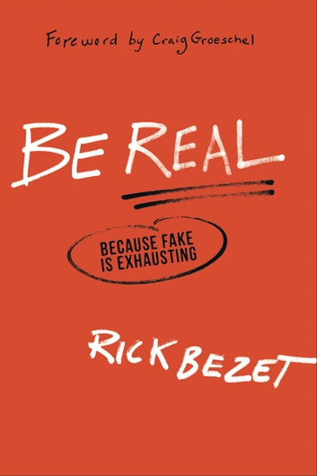 Be Real - Because Fake Is Exhausting ebook by Rick Bezet