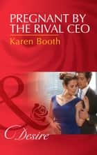 Pregnant By The Rival Ceo (Mills & Boon Desire) ebook by Karen Booth