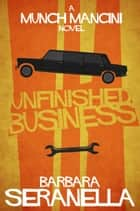 Unfinished Business ebook by Barbara Seranella